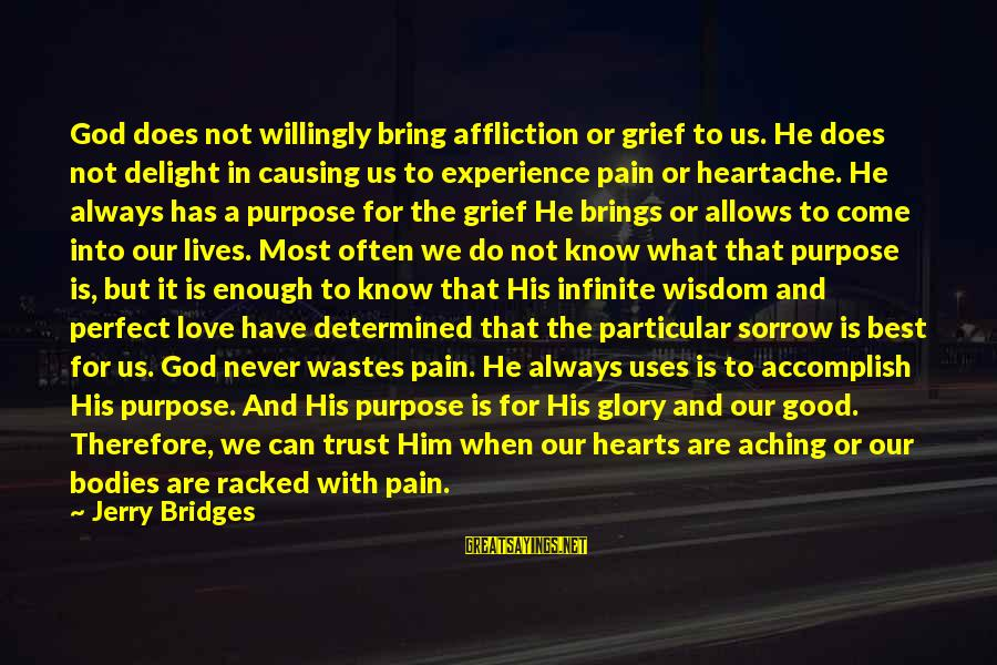 I Know I Am Not Perfect But I Love You Sayings By Jerry Bridges: God does not willingly bring affliction or grief to us. He does not delight in