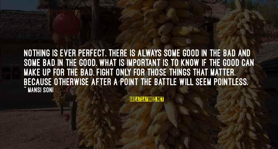 I Know I Am Not Perfect But I Love You Sayings By Mansi Soni: Nothing is ever perfect. There is always some good in the bad and some bad