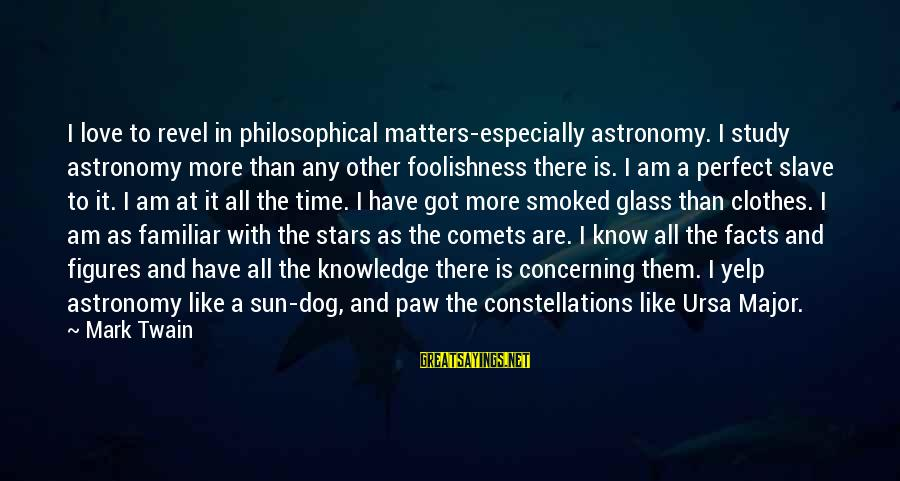 I Know I Am Not Perfect But I Love You Sayings By Mark Twain: I love to revel in philosophical matters-especially astronomy. I study astronomy more than any other