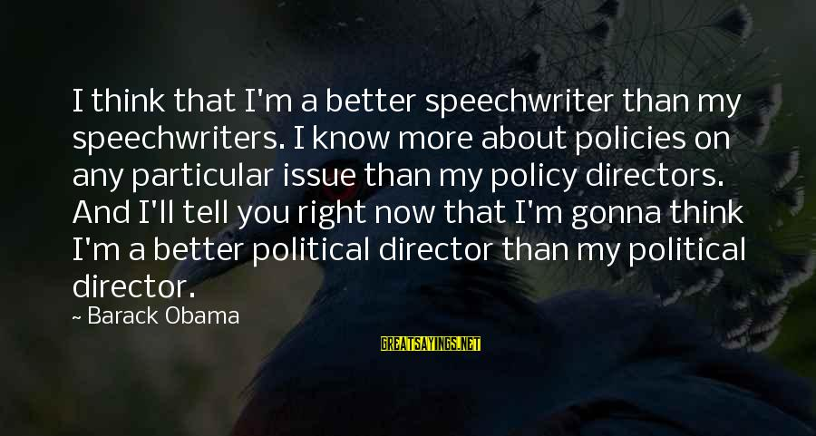 I Know I'm Better Than That Sayings By Barack Obama: I think that I'm a better speechwriter than my speechwriters. I know more about policies