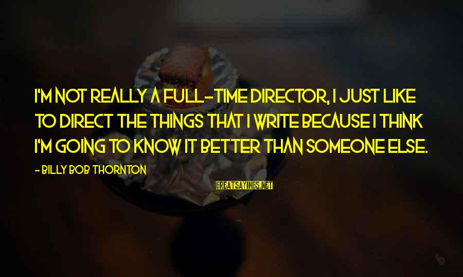 I Know I'm Better Than That Sayings By Billy Bob Thornton: I'm not really a full-time director, I just like to direct the things that I