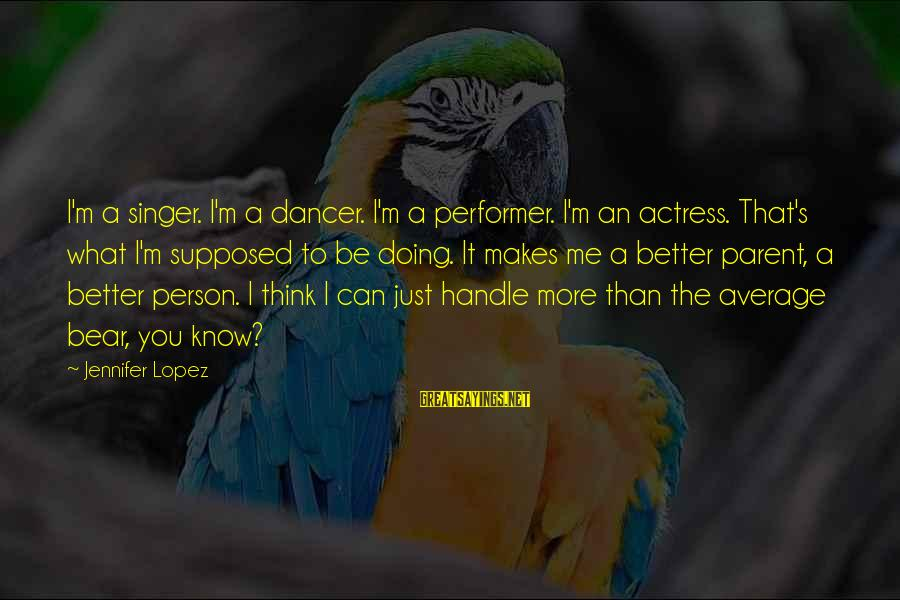 I Know I'm Better Than That Sayings By Jennifer Lopez: I'm a singer. I'm a dancer. I'm a performer. I'm an actress. That's what I'm
