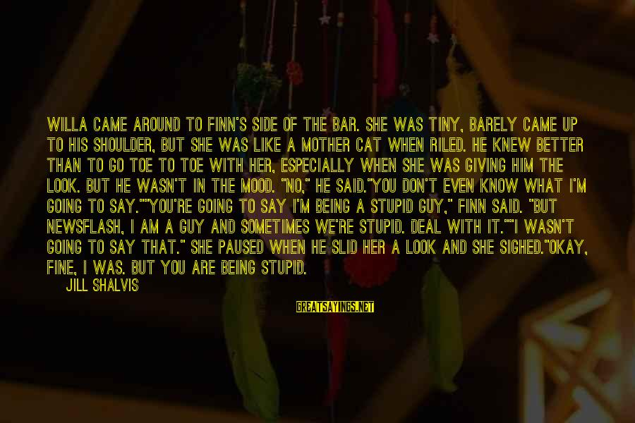 I Know I'm Better Than That Sayings By Jill Shalvis: Willa came around to Finn's side of the bar. She was tiny, barely came up
