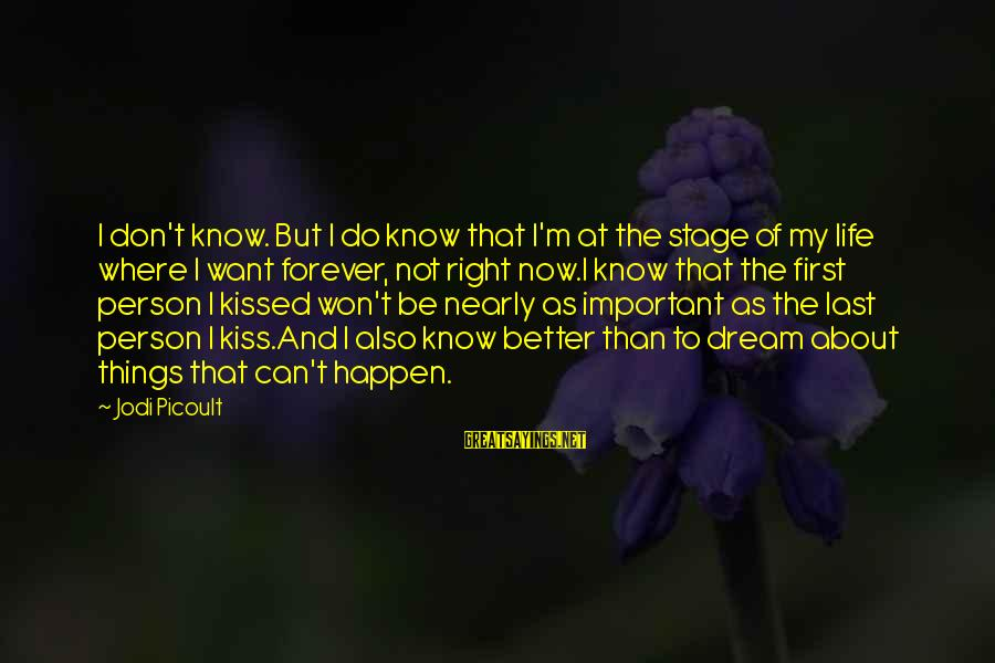 I Know I'm Better Than That Sayings By Jodi Picoult: I don't know. But I do know that I'm at the stage of my life