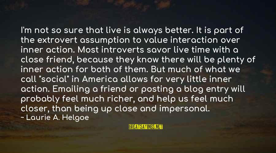 I Know I'm Better Than That Sayings By Laurie A. Helgoe: I'm not so sure that live is always better. It is part of the extrovert