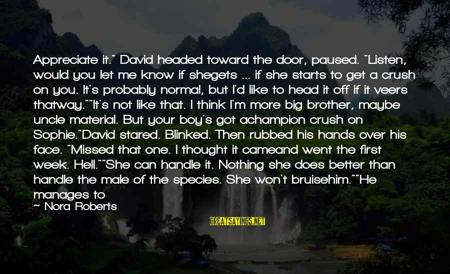 """I Know I'm Better Than That Sayings By Nora Roberts: Appreciate it."""" David headed toward the door, paused. """"Listen, would you let me know if"""