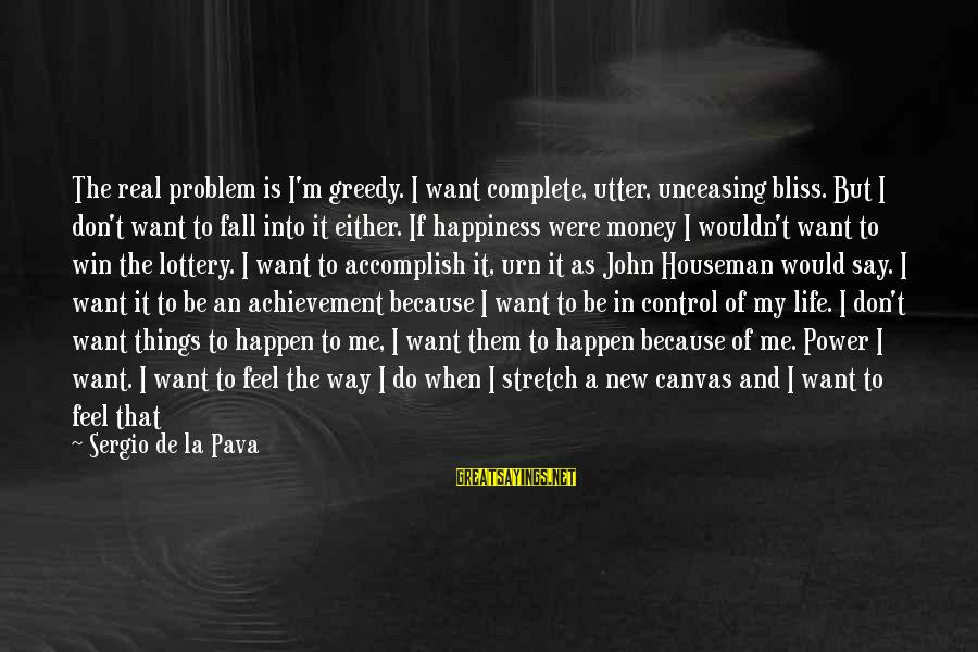 I Know I'm Better Than That Sayings By Sergio De La Pava: The real problem is I'm greedy. I want complete, utter, unceasing bliss. But I don't