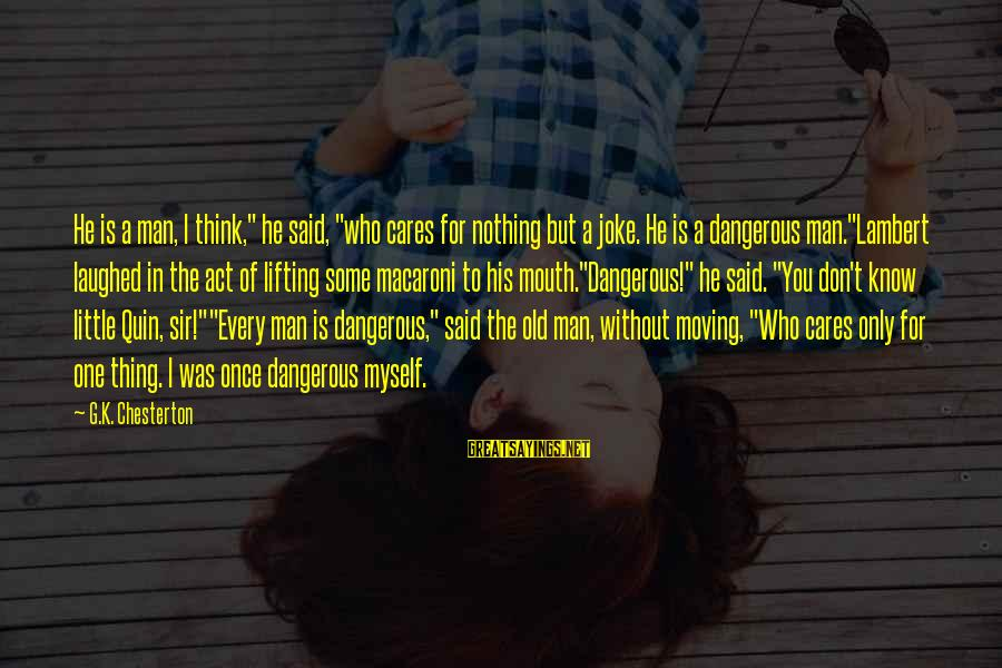 """I Know You Sayings By G.K. Chesterton: He is a man, I think,"""" he said, """"who cares for nothing but a joke."""