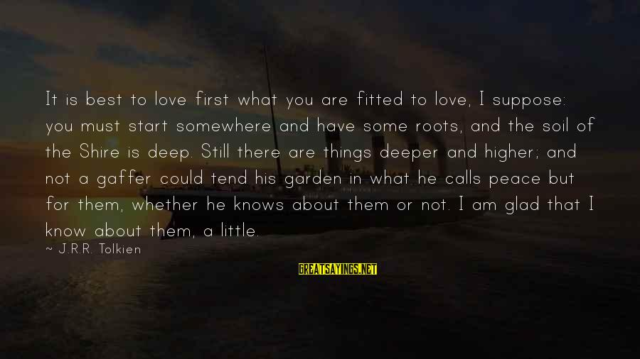 I Know You Sayings By J.R.R. Tolkien: It is best to love first what you are fitted to love, I suppose: you