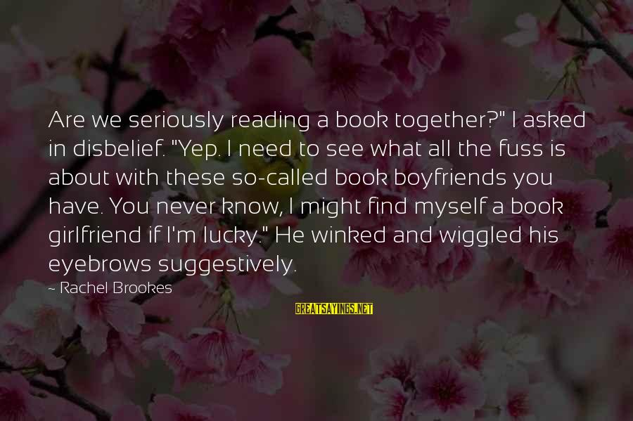 "I Know You Sayings By Rachel Brookes: Are we seriously reading a book together?"" I asked in disbelief. ""Yep. I need to"