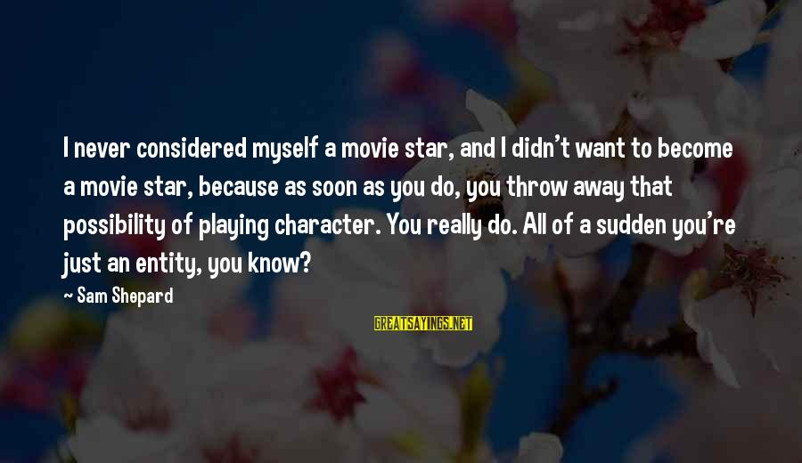 I Know You Sayings By Sam Shepard: I never considered myself a movie star, and I didn't want to become a movie