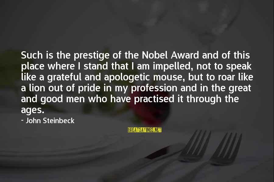 I Like My Profession Sayings By John Steinbeck: Such is the prestige of the Nobel Award and of this place where I stand
