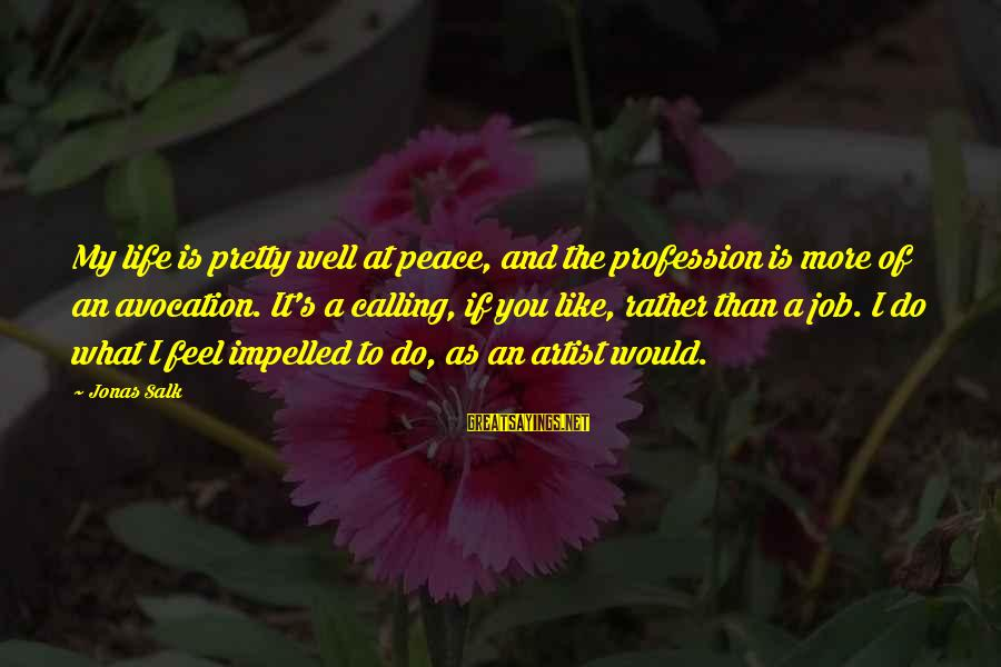 I Like My Profession Sayings By Jonas Salk: My life is pretty well at peace, and the profession is more of an avocation.