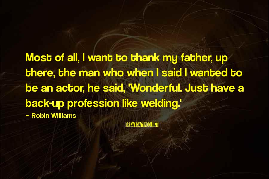 I Like My Profession Sayings By Robin Williams: Most of all, I want to thank my father, up there, the man who when