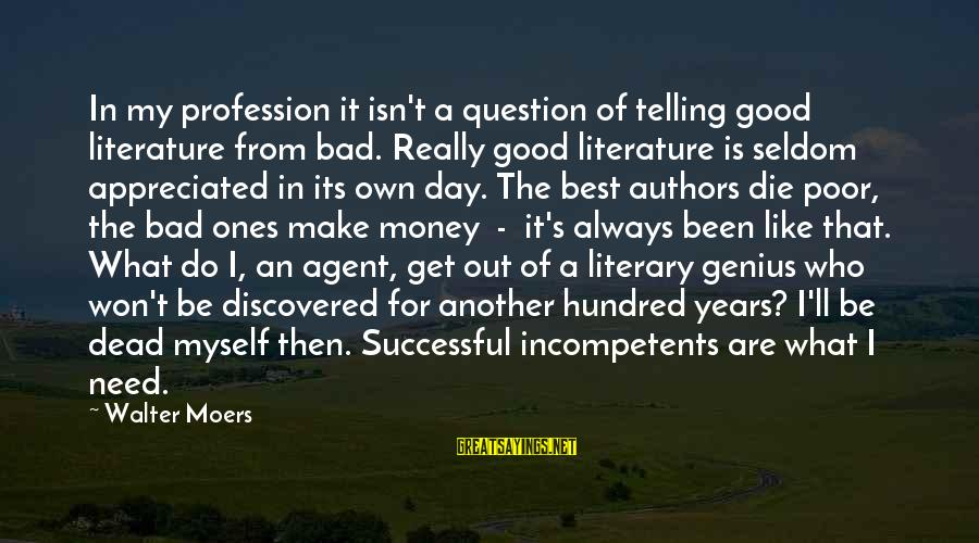 I Like My Profession Sayings By Walter Moers: In my profession it isn't a question of telling good literature from bad. Really good