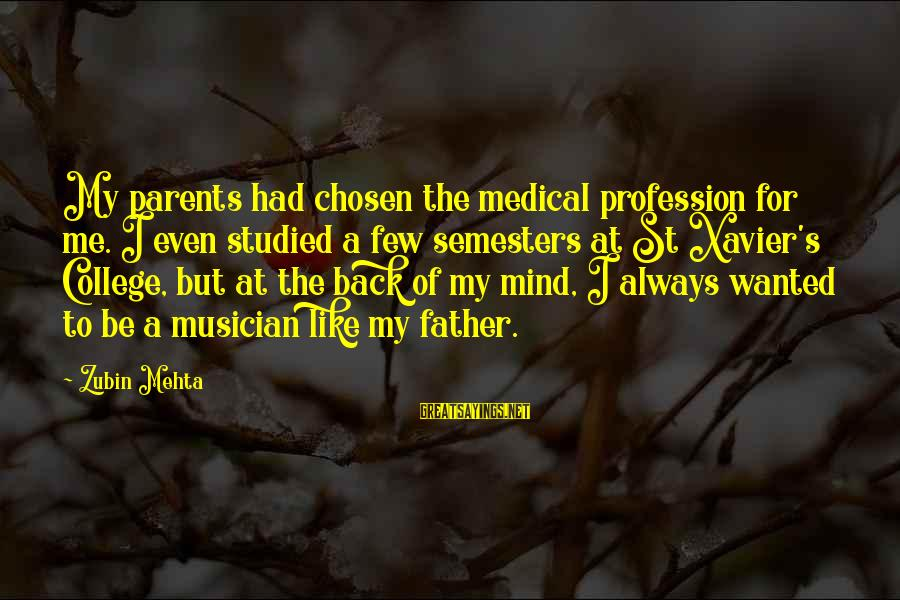 I Like My Profession Sayings By Zubin Mehta: My parents had chosen the medical profession for me. I even studied a few semesters