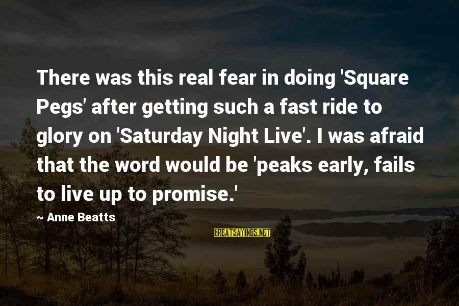 I Live To Ride Sayings By Anne Beatts: There was this real fear in doing 'Square Pegs' after getting such a fast ride