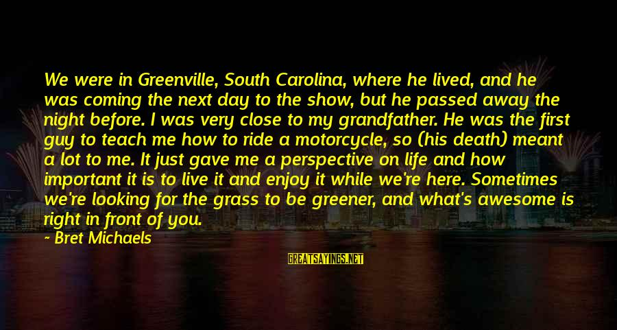 I Live To Ride Sayings By Bret Michaels: We were in Greenville, South Carolina, where he lived, and he was coming the next