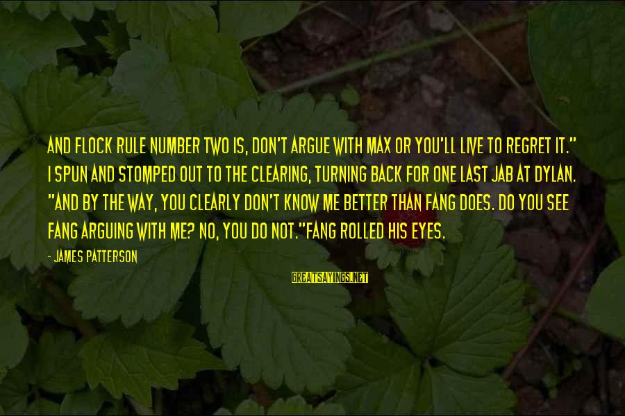 I Live To Ride Sayings By James Patterson: And Flock Rule Number Two is, Don't argue with Max or you'll live to regret