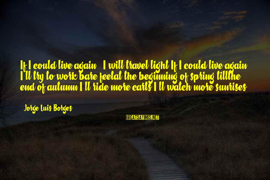 I Live To Ride Sayings By Jorge Luis Borges: If I could live again - I will travel light,If I could live again -