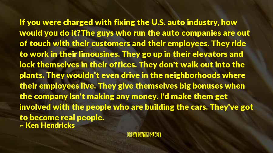 I Live To Ride Sayings By Ken Hendricks: If you were charged with fixing the U.S. auto industry, how would you do it?The
