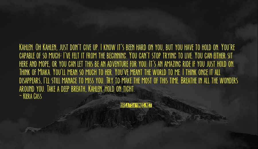 I Live To Ride Sayings By Kiera Cass: Kahlen. Oh Kahlen, just don't give up. I know it's been hard on you, but