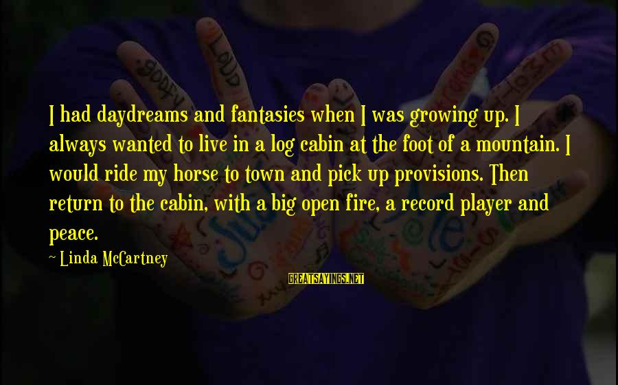 I Live To Ride Sayings By Linda McCartney: I had daydreams and fantasies when I was growing up. I always wanted to live