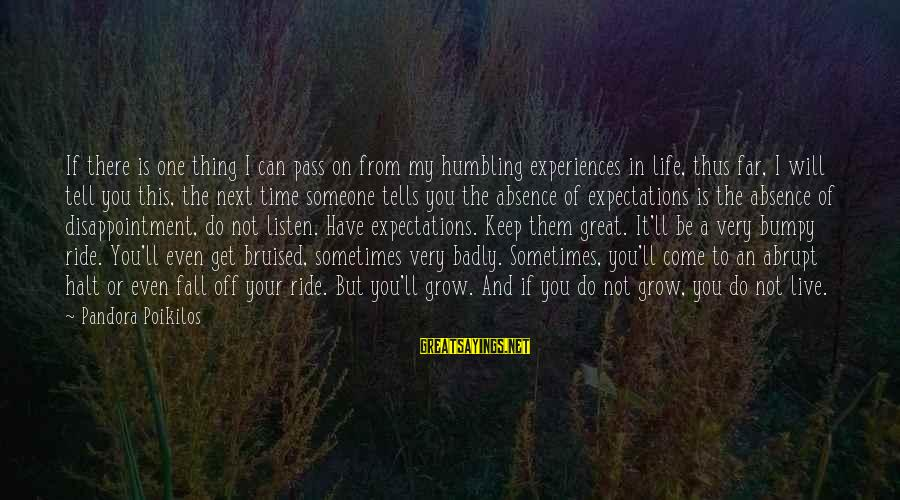 I Live To Ride Sayings By Pandora Poikilos: If there is one thing I can pass on from my humbling experiences in life,