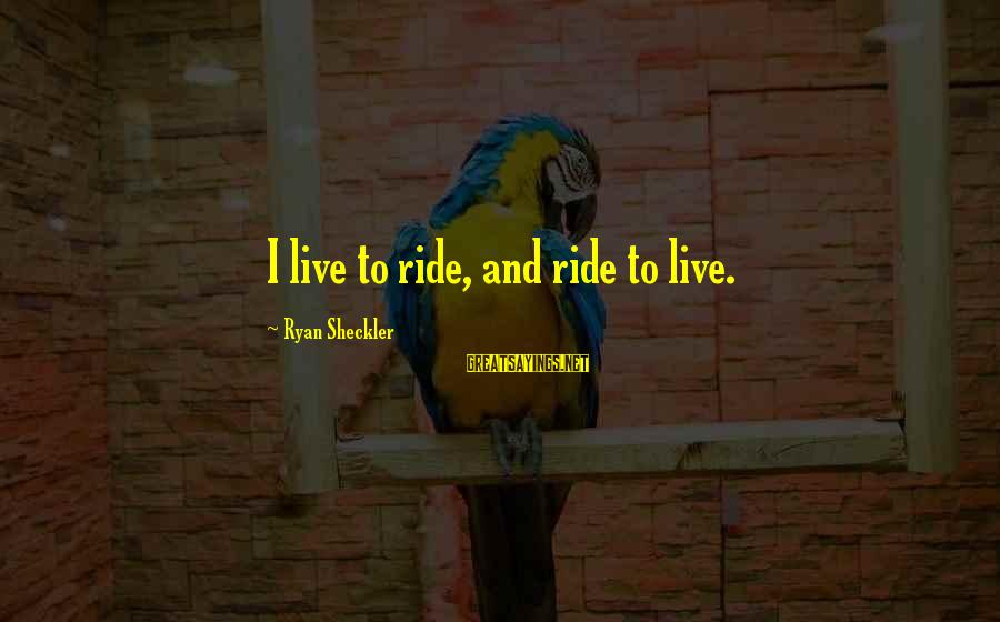 I Live To Ride Sayings By Ryan Sheckler: I live to ride, and ride to live.