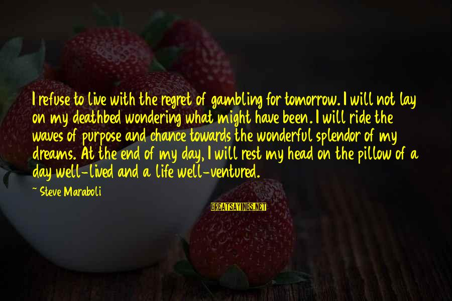 I Live To Ride Sayings By Steve Maraboli: I refuse to live with the regret of gambling for tomorrow. I will not lay