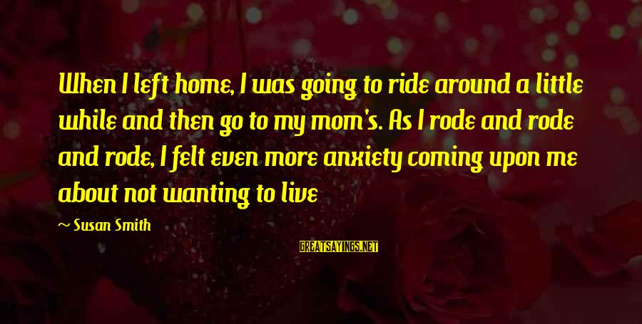 I Live To Ride Sayings By Susan Smith: When I left home, I was going to ride around a little while and then