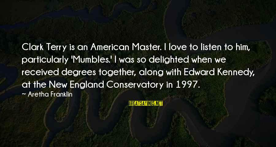 I Love Sayings By Aretha Franklin: Clark Terry is an American Master. I love to listen to him, particularly 'Mumbles.' I