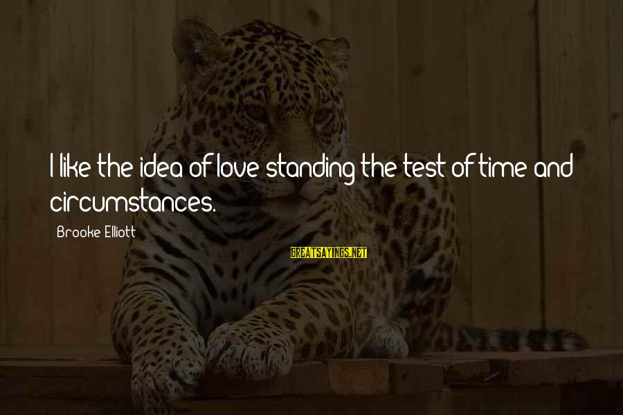 I Love Sayings By Brooke Elliott: I like the idea of love standing the test of time and circumstances.