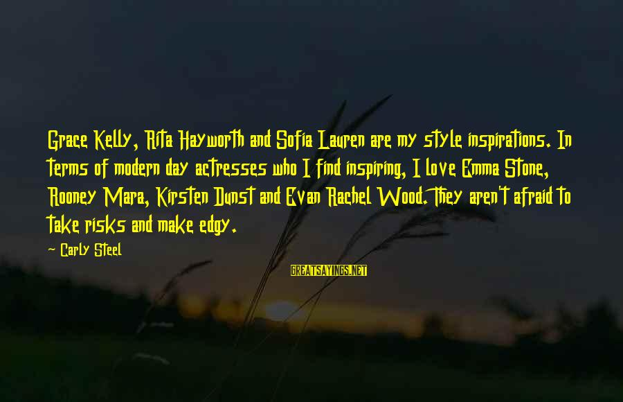 I Love Sayings By Carly Steel: Grace Kelly, Rita Hayworth and Sofia Lauren are my style inspirations. In terms of modern