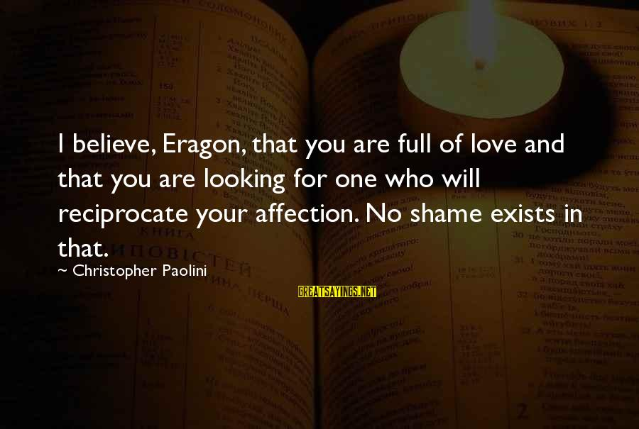 I Love Sayings By Christopher Paolini: I believe, Eragon, that you are full of love and that you are looking for