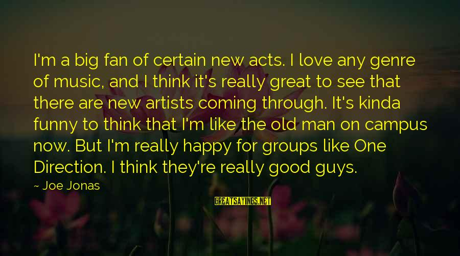 I Love Sayings By Joe Jonas: I'm a big fan of certain new acts. I love any genre of music, and