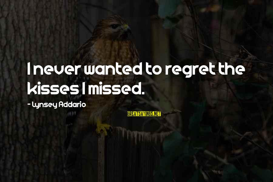 I Love Sayings By Lynsey Addario: I never wanted to regret the kisses I missed.