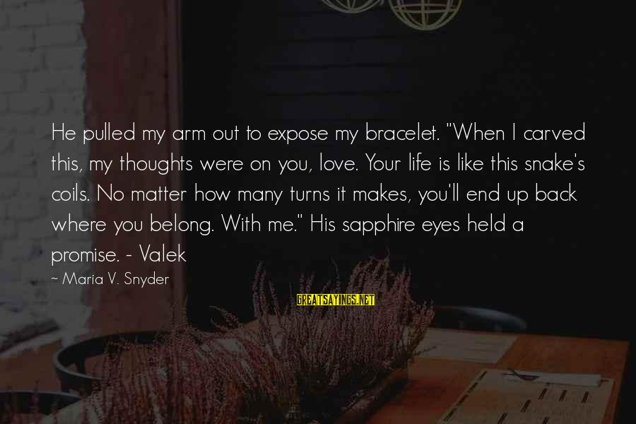"""I Love Sayings By Maria V. Snyder: He pulled my arm out to expose my bracelet. """"When I carved this, my thoughts"""