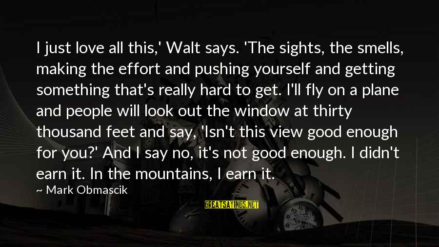 I Love Sayings By Mark Obmascik: I just love all this,' Walt says. 'The sights, the smells, making the effort and