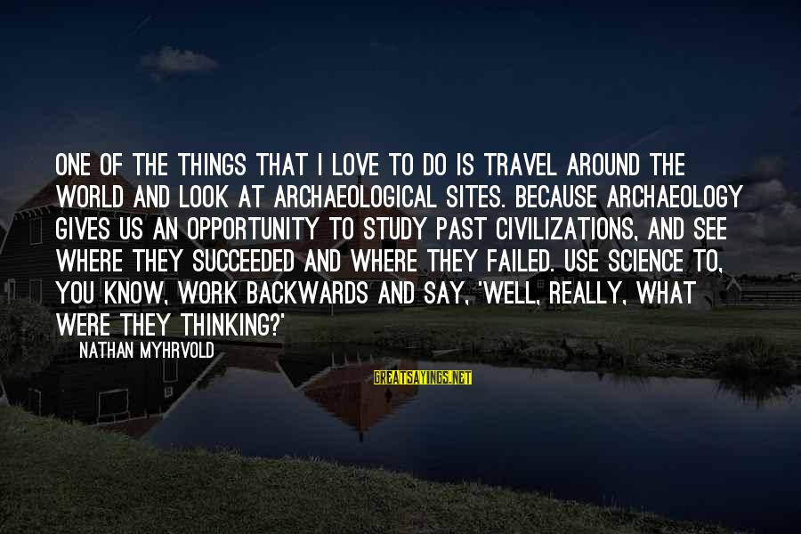 I Love Sayings By Nathan Myhrvold: One of the things that I love to do is travel around the world and