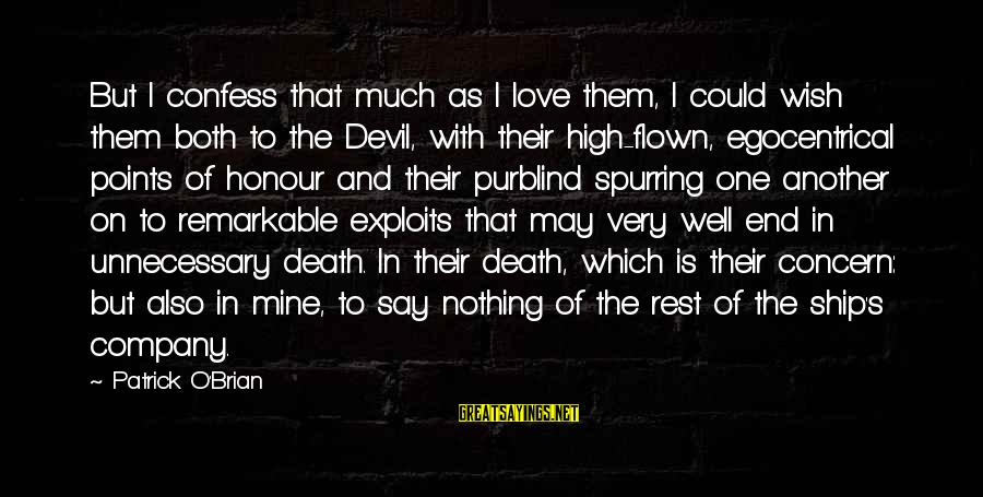 I Love Sayings By Patrick O'Brian: But I confess that much as I love them, I could wish them both to
