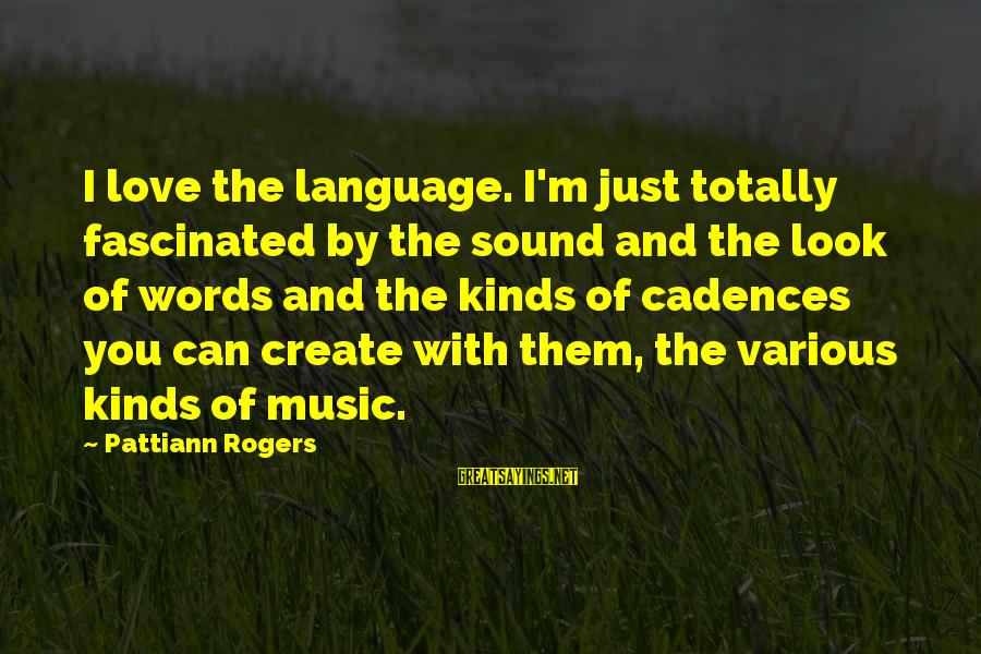 I Love Sayings By Pattiann Rogers: I love the language. I'm just totally fascinated by the sound and the look of