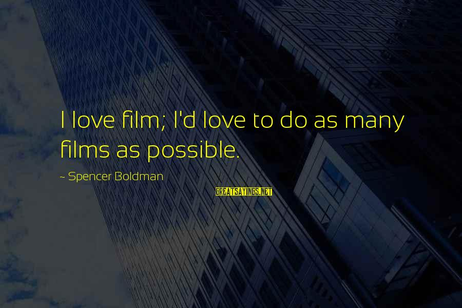 I Love Sayings By Spencer Boldman: I love film; I'd love to do as many films as possible.