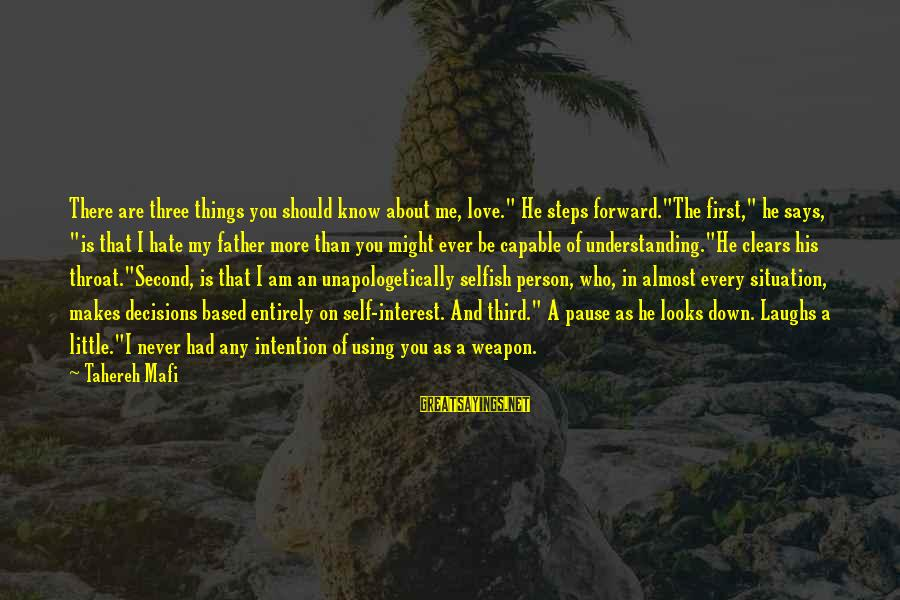 """I Love Sayings By Tahereh Mafi: There are three things you should know about me, love."""" He steps forward.""""The first,"""" he"""