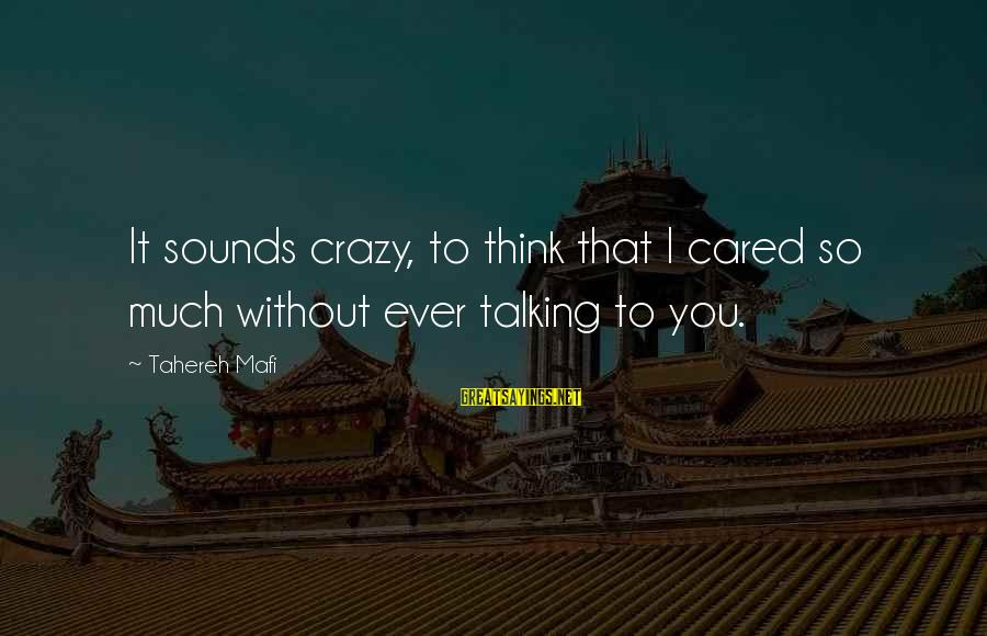 I Love Sayings By Tahereh Mafi: It sounds crazy, to think that I cared so much without ever talking to you.