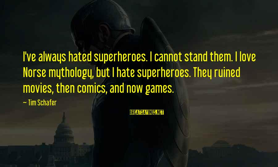 I Love Sayings By Tim Schafer: I've always hated superheroes. I cannot stand them. I love Norse mythology, but I hate