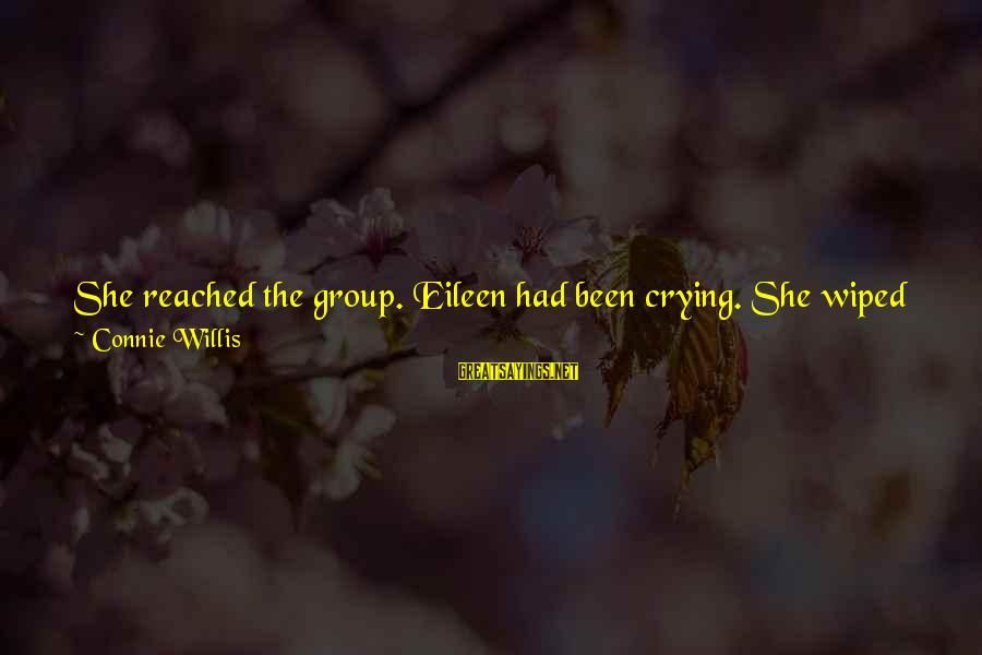 I Love You But It's Time To Say Goodbye Sayings By Connie Willis: She reached the group. Eileen had been crying. She wiped clumsily at her cheeks as