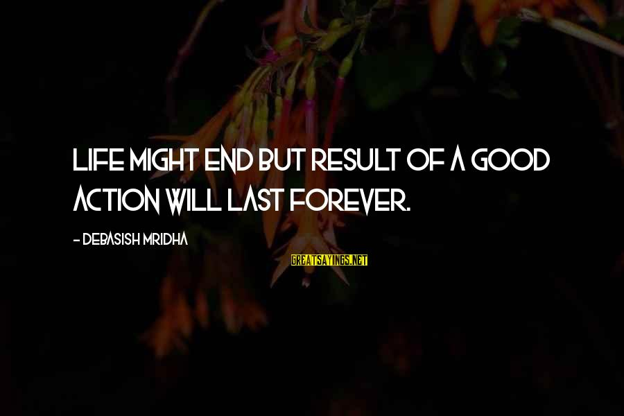 I Love You Forever But Now Its Over Sayings By Debasish Mridha: Life might end but result of a good action will last forever.