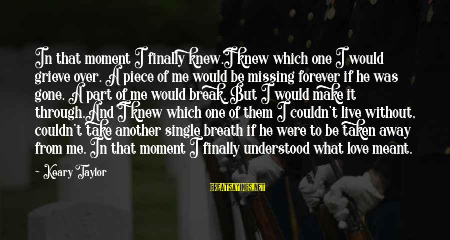 I Love You Forever But Now Its Over Sayings By Keary Taylor: In that moment I finally knew.I knew which one I would grieve over. A piece