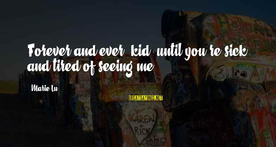 I Love You Forever But Now Its Over Sayings By Marie Lu: Forever and ever, kid, until you're sick and tired of seeing me.